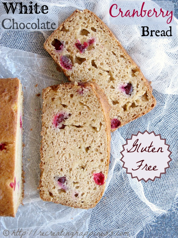 {gluten free} White Chocolate Cranberry Bread | http://recreatinghappiness.com