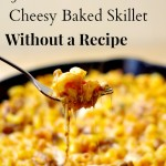 How To:  Cheesy Skillet Bake Without a Recipe